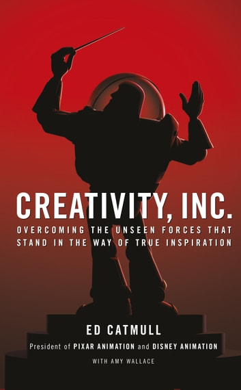 Creativity, Inc. - Overcoming the Unseen Forces That Stand in the Way of True Inspiration ebook by Ed Catmull