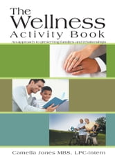 The Wellness Activity Book - An Approach to Preserving Families and Relationships ebook by Camella Jones MBS, LPC-Intern