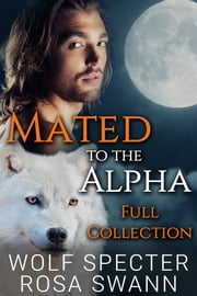 Mated to the Alpha Full Collection ebook by Wolf Specter,Rosa Swann