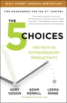 The 5 Choices ebook by Kory Kogon,Adam Merrill,Leena Rinne