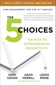 The 5 Choices - The Path to Extraordinary Productivity ebook by Kory Kogon,Adam Merrill,Leena Rinne