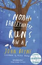 Noah Barleywater Runs Away ebook by John Boyne