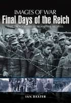 Final Days of the Reich ebook by Ian  Baxter