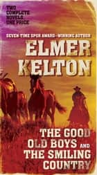 The Good Old Boys and The Smiling Country - Two Classic Westerns ebook by Elmer Kelton