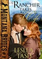 The Rancher Takes a Wife - Montana Brides, #1 ebook by Leslea Tash