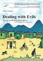 Dealing with Evils - Essays on Writing from Africa ebook by Annie Gagiano