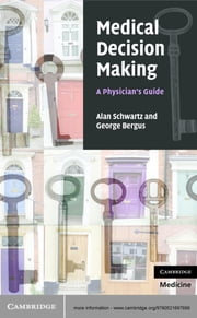 Medical Decision Making - A Physician's Guide ebook by Alan Schwartz,George Bergus