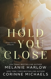 Hold You Close ebook by Melanie Harlow, Corinne Michaels