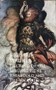 The Ring of the Niblung I: The Rhinegold and The Valkyrie ebook by Richard  Wagner
