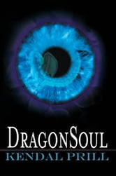 DragonSoul ebook by Kendal Prill