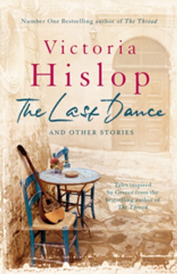 The Last Dance and Other Stories - Powerful stories from million-copy bestseller Victoria Hislop 'Beautifully observed' ebook by Victoria Hislop