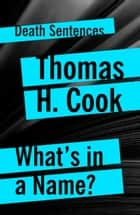 What's In A Name eBook by Thomas H. Cook