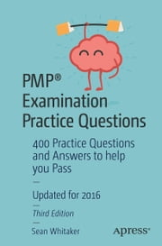 PMP® Examination Practice Questions - 400 Practice Questions and Answers to help you Pass ebook by Sean Whitaker