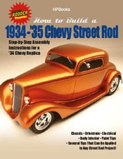 How to Build 1934-'35 Chevy St RodsHP1514 - Step-by-Step Assembly Instructions for a 1934 Chevy Replica ebook by The Edt. of Street Rodder Mag.
