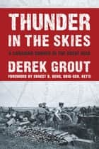 Thunder in the Skies - A Canadian Gunner in the Great War ebook by Derek Grout, Ernest Beno, Brig-Gen. (ret'd.)