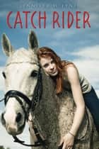 Catch Rider ebook by Jennifer H. Lyne