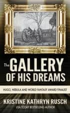 The Gallery of His Dreams ebook by Kristine Kathryn Rusch