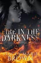 Fire In The Darkness (Darkness Series #2) ebook by Stacey Marie Brown