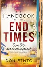 The Handbook for the End Times - Hope, Help and Encouragement for Living in the Last Days ebook by Don Finto, Lou Engle