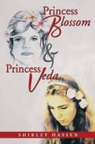 Princess Blossom & Princess Veda ebook by Shirley Hassen