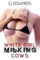 White Girl Milking Cows ebook by CJ Edwards
