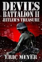 Devil's Battalion II: Hitler's Treasure ebook by Eric Meyer