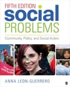 Social Problems - Community, Policy, and Social Action ebook by Dr. Anna Leon-Guerrero
