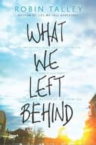 What We Left Behind - An emotional young adult novel ebook by Robin Talley