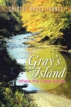 Gray's Island ebook by Shirley Brock Turney