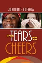 From Tears to Cheers ebook by Johnson F. Odesola