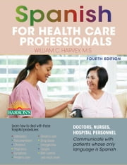 Spanish for Health Care Professionals ebook by William C. Harvey,M.S.