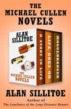 The Michael Cullen Novels - A Start in Life, Life Goes On, and Moggerhanger ebook by Alan Sillitoe