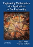 Engineering Mathematics with Applications to Fire Engineering ebook by Khalid Khan, Tony Lee Graham
