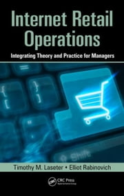Internet Retail Operations: Integrating Theory and Practice for Managers ebook by Laseter, Timothy M.