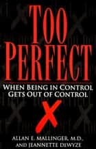 Too Perfect - When Being in Control Gets Out of Control ebook by Jeannette Dewyze, Allan Mallinger