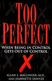 Too Perfect - When Being in Control Gets Out of Control ebook by Jeannette Dewyze,Allan Mallinger