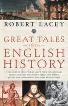 Great Tales from English History ebook by Robert Lacey