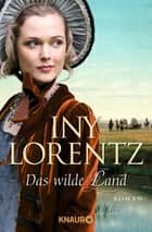 Das wilde Land - Roman ebook by Iny Lorentz