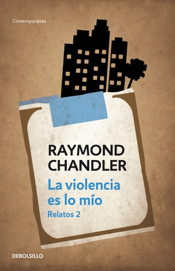 La violencia es lo mío - Relatos 2 ebook by Raymond Chandler