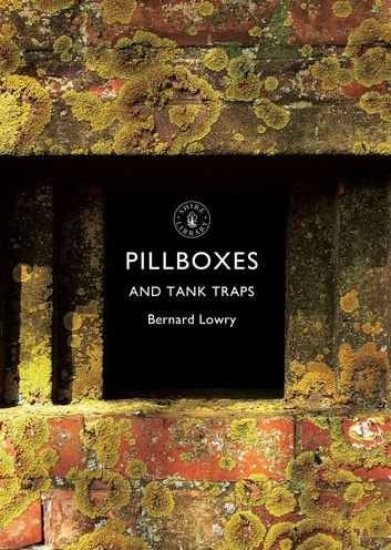 Pillboxes and Tank Traps ebook by Bernard Lowry