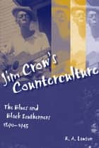 Jim Crow's Counterculture ebook by R. A. Lawson