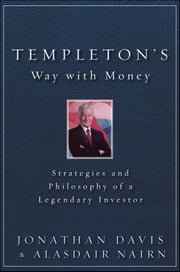 Templeton's Way with Money - Strategies and Philosophy of a Legendary Investor ebook by Alasdair Nairn,Jonathan Davis