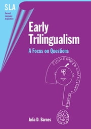 Early Trilingualism - A Focus on Questions ebook by Dr. Julia D. Barnes