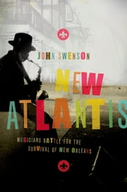 New Atlantis - Musicians Battle for the Survival of New Orleans ebook by John Swenson