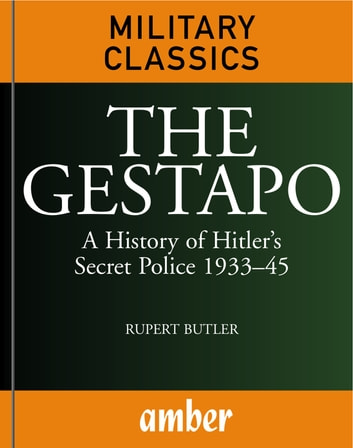 The Gestapo: A History of Hitler's Secret Police 193345 ebook by Butler, Rupert