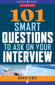 101 Smart Questions to Ask on Your Interview - Completely Updated 4th Edition ebook by Ron Fry