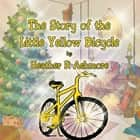 The Story of the Little Yellow Bicycle ebook by Heather R. Ashmore