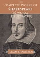 The Complete Works of Shakespeare (40 works) [Illustrated] ebook by William Shakespeare