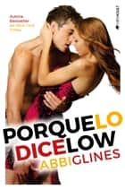 Porque lo dice Low ebook by Abbi Glines