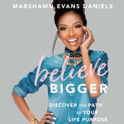 Believe Bigger - Discover the Path to Your Life Purpose audiobook by Marshawn Evans Daniels